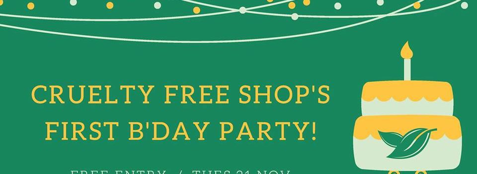 Cruelty Free Shop's First B'Day Party! – Tuesday, 21 November 2017