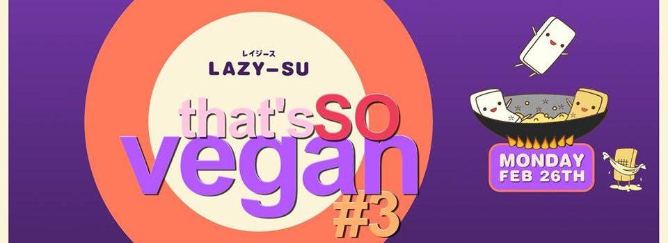 That's So Vegan #3 Korean Vegan Banquet @ Lazy-Su – Monday, 26 February 2018