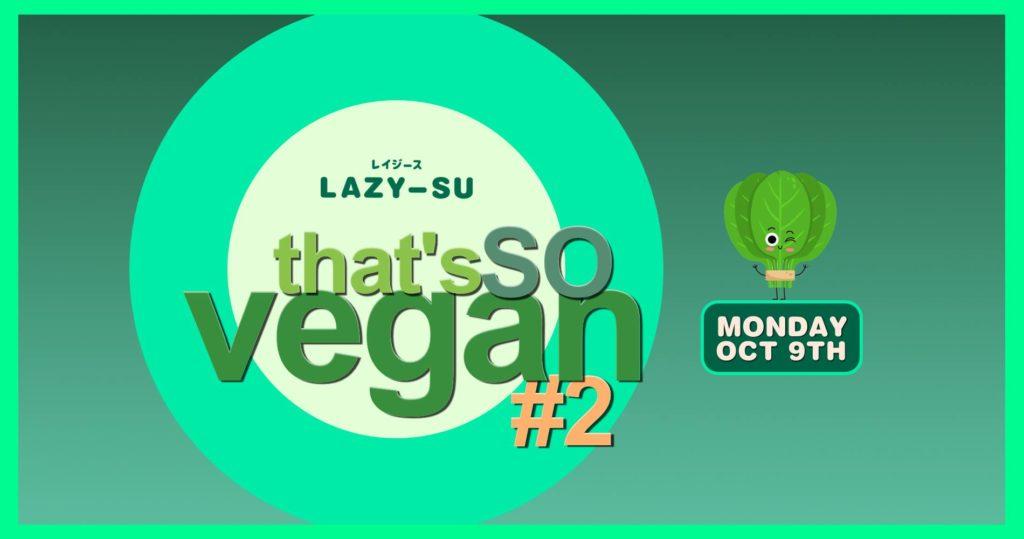 That's So Vegan #2 Korean Vegan Banquet @ Lazy Su – Monday, 9 October 2017