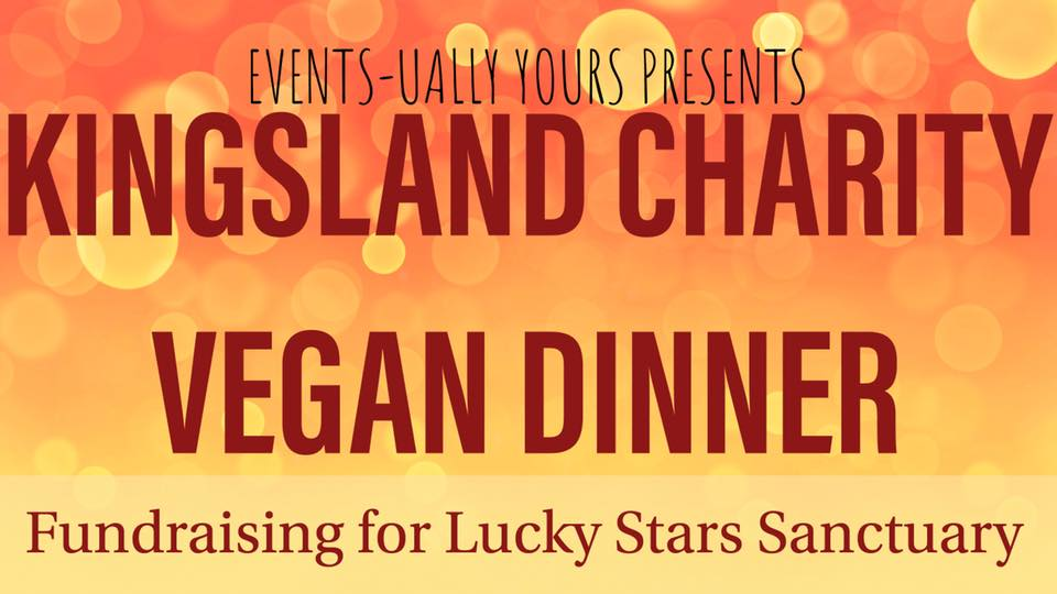 Charity Vegan Dinner @ Kinglsand for Lucky Stars Sanctuary – Saturday, 12 May 2018